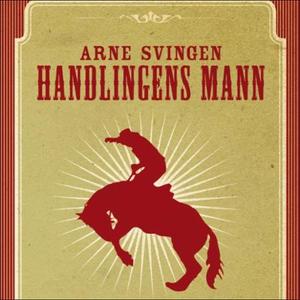 Handlingens mann (lydbok) av Arne Svingen