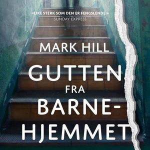 Gutten fra barnehjemmet (lydbok) av Mark Hill