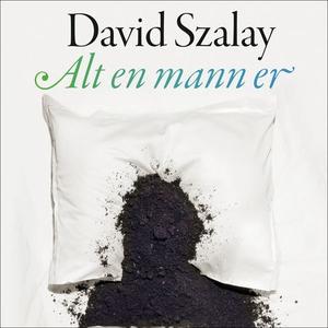Alt en mann er (lydbok) av David Szalay