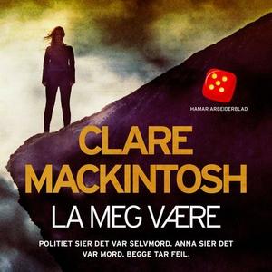 La meg være (lydbok) av Clare Mackintosh