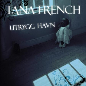 Utrygg havn (lydbok) av Tana French