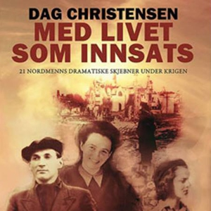 Med livet som innsats (lydbok) av Dag Christe
