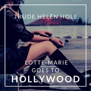 Lotte-Marie goes to Hollywood (lydbok) av Tru