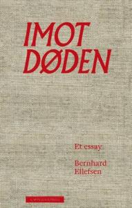 Imot døden (ebok) av Bernhard Ellefsen