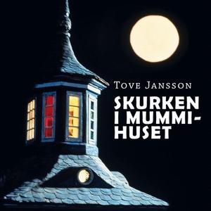 Skurken i Mummihuset (lydbok) av Tove Jansson