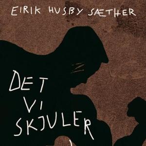 Det vi skjuler (lydbok) av Eirik Husby Sæther