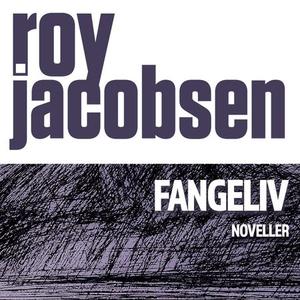 Fangeliv (lydbok) av Roy Jacobsen