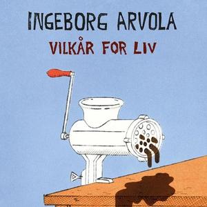 Vilkår for liv (lydbok) av Ingeborg Arvola