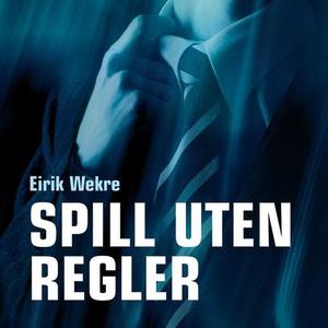 Spill uten regler (lydbok) av Eirik Wekre