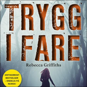 Trygg i fare (lydbok) av Rebecca Griffiths