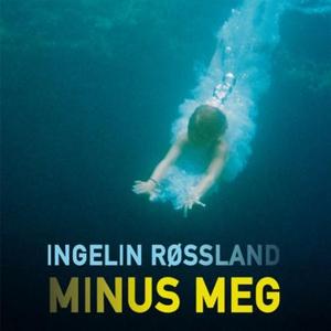 Minus meg (lydbok) av Ingelin Røssland
