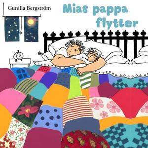Mias pappa flytter (lydbok) av Gunilla Bergst