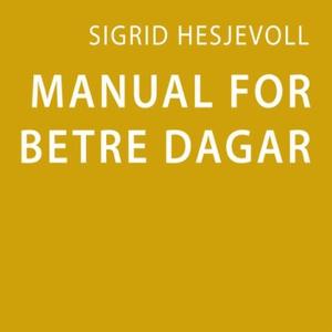Manual for betre dagar (lydbok) av Sigrid Hes