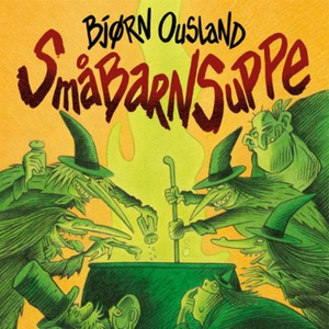 Småbarnsuppe (lydbok) av Bjørn Ousland