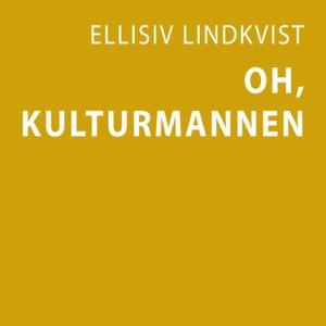 Oh, kulturmannen (lydbok) av Ellisiv Lindkvis