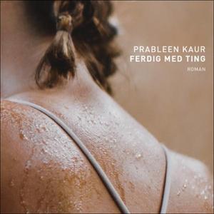 Ferdig med ting (lydbok) av Prableen Kaur