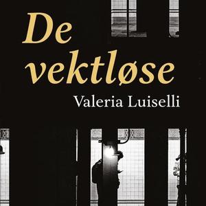 De vektløse (lydbok) av Valeria Luiselli