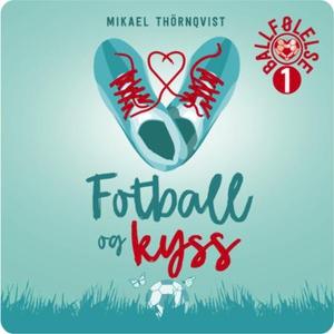 Fotball og kyss (lydbok) av Mikael Thörnqvist