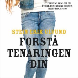 Forstå tenåringen din (lydbok) av Stein Erik