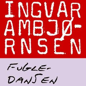 Fugledansen (lydbok) av Ingvar Ambjørnsen