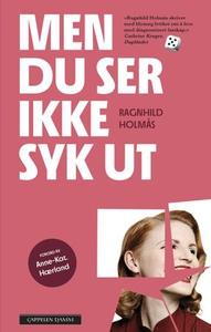 Men du ser ikke syk ut (ebok) av Ragnhild Hol