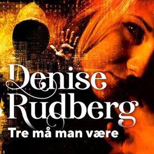 Tre må man være (lydbok) av Denise Rudberg