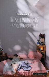 Kvinnen fra Uruguay (ebok) av Pedro Mairal