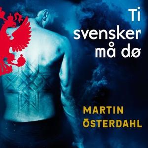 Ti svensker må dø (lydbok) av Martin Österdah