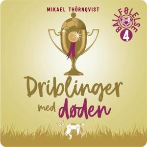 Driblinger med døden (lydbok) av Mikael Thörn