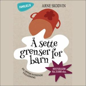 Å sette grenser for barn (lydbok) av Arne Sko