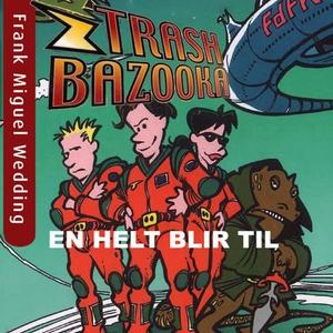 Trash bazooka 1 (lydbok) av Jon Ewo