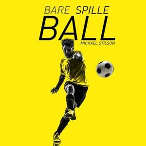 Bare spille ball (lydbok) av Michael Stilson