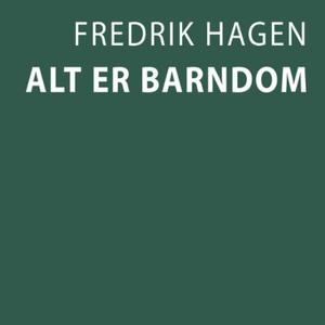 Alt er barndom (lydbok) av Fredrik Hagen