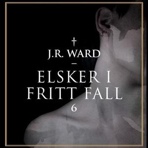 Elsker i fritt fall (lydbok) av J.R. Ward