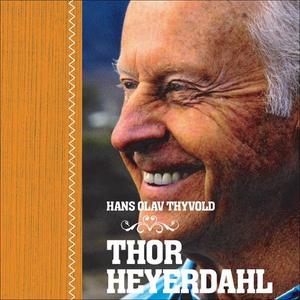Thor Heyerdahl (lydbok) av Hans-Olav Thyvold