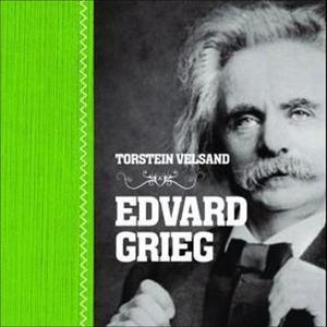 Edvard Grieg (lydbok) av Torstein Velsand