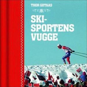 Skisportens vugge (lydbok) av Thor Gotaas