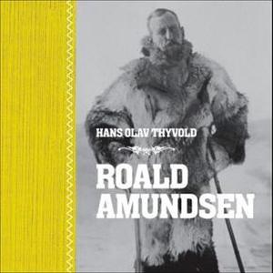 Roald Amundsen (lydbok) av Hans Olav Thyvold