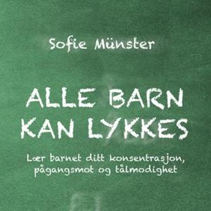 Alle barn kan lykkes (lydbok) av Sofie Münste