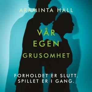 Vår egen grusomhet (lydbok) av Araminta Hall