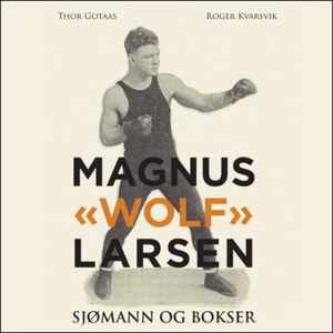 "Magnus ""Wolf"" Larsen (lydbok) av Thor Gotaas"