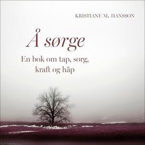 Å sørge (lydbok) av Kristiane M. Hansson