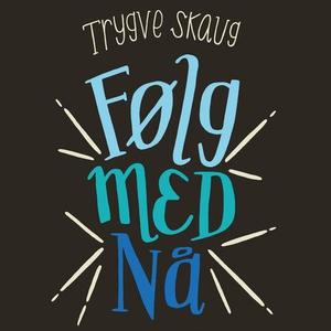 Følg med nå (lydbok) av Trygve Skaug, Eiolf Ø