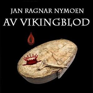 Av vikingblod (lydbok) av Jan Ragnar Nymoen