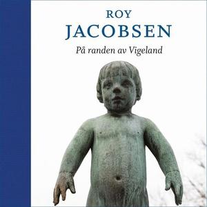 På randen av Vigeland (lydbok) av Roy Jacobse