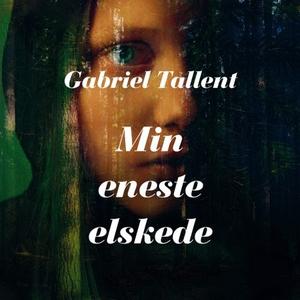 Min eneste elskede (lydbok) av Gabriel Tallen