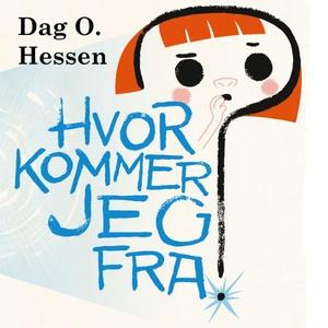 Hvor kommer jeg fra? (lydbok) av Dag O. Hesse