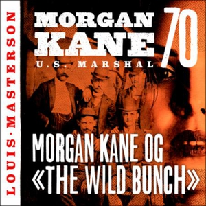 Morgan Kane og «The Wild Bunch» (lydbok) av L