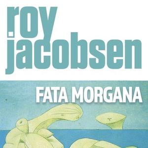 Fata morgana (lydbok) av Roy Jacobsen