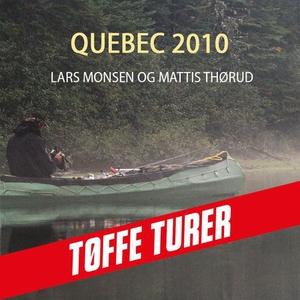 Quebec 2010 (lydbok) av Lars Monsen, Mattis T